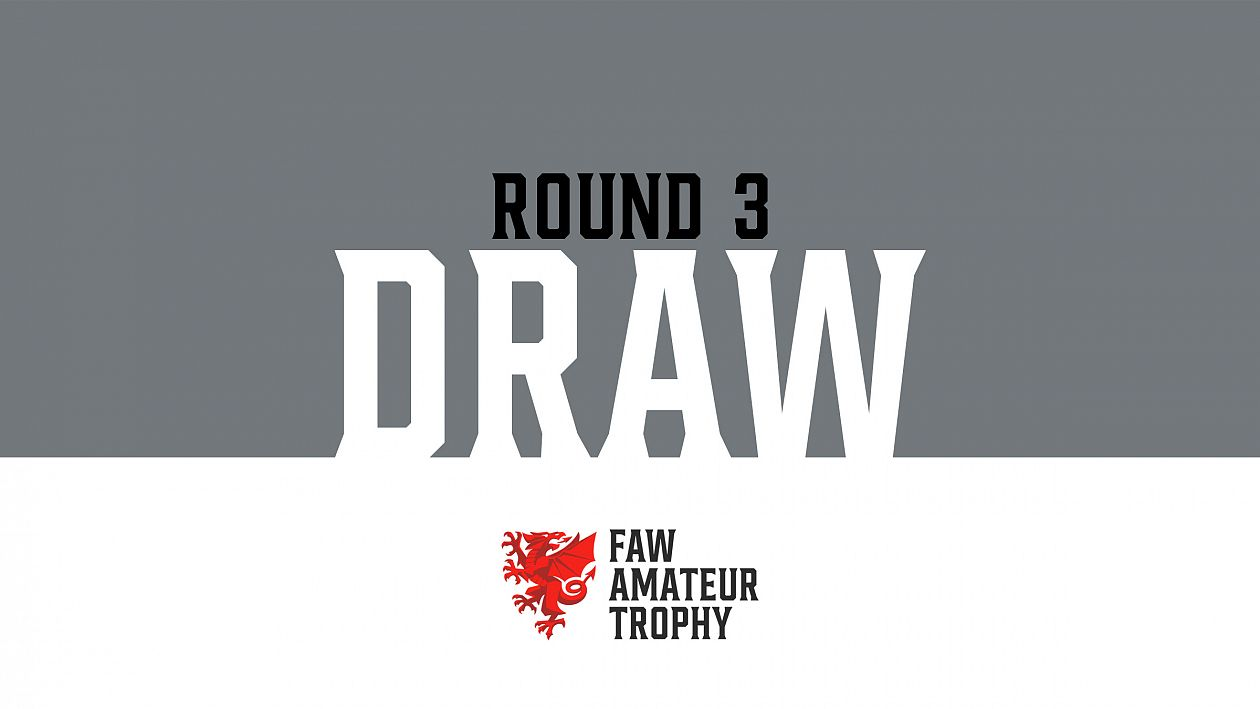 FAW Amateur Trophy Round 3 Draw